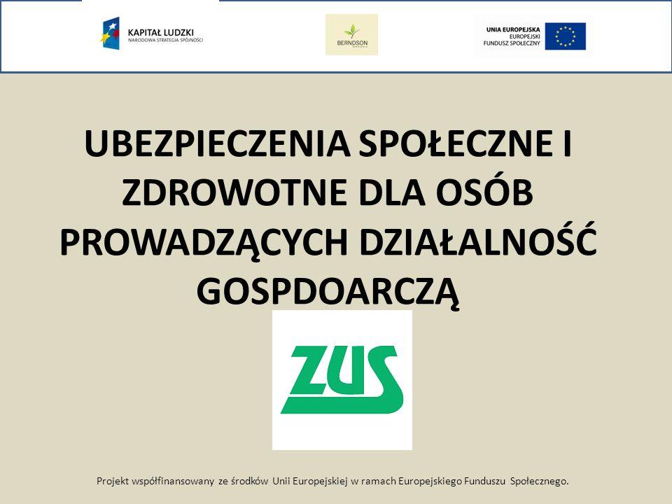 Projekt współfinansowany ze środków Unii Europejskiej w ramach Europejskiego Funduszu Społecznego. UBEZPIECZENIA SPOŁECZNE I ZDROWOTNE DLA OSÓB PROWAD