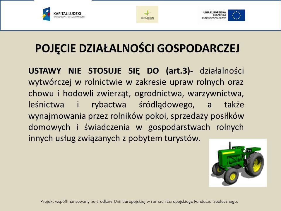 Projekt współfinansowany ze środków Unii Europejskiej w ramach Europejskiego Funduszu Społecznego. POJĘCIE DZIAŁALNOŚCI GOSPODARCZEJ USTAWY NIE STOSUJ