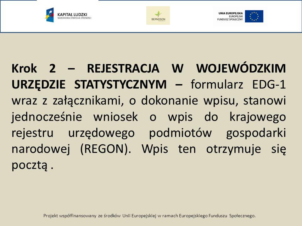 Projekt współfinansowany ze środków Unii Europejskiej w ramach Europejskiego Funduszu Społecznego. Krok 2 – REJESTRACJA W WOJEWÓDZKIM URZĘDZIE STATYST
