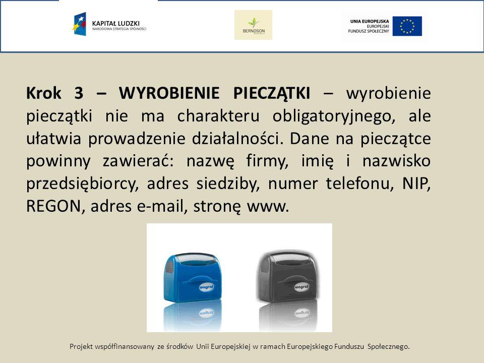 Projekt współfinansowany ze środków Unii Europejskiej w ramach Europejskiego Funduszu Społecznego. Krok 3 – WYROBIENIE PIECZĄTKI – wyrobienie pieczątk