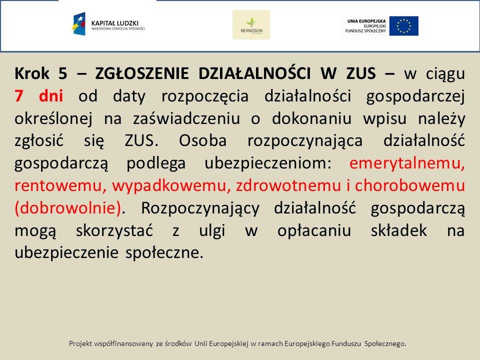 Projekt współfinansowany ze środków Unii Europejskiej w ramach Europejskiego Funduszu Społecznego. Krok 5 – ZGŁOSZENIE DZIAŁALNOŚCI W ZUS – w ciągu 7