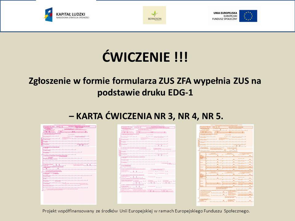 Projekt współfinansowany ze środków Unii Europejskiej w ramach Europejskiego Funduszu Społecznego. ĆWICZENIE !!! Zgłoszenie w formie formularza ZUS ZF