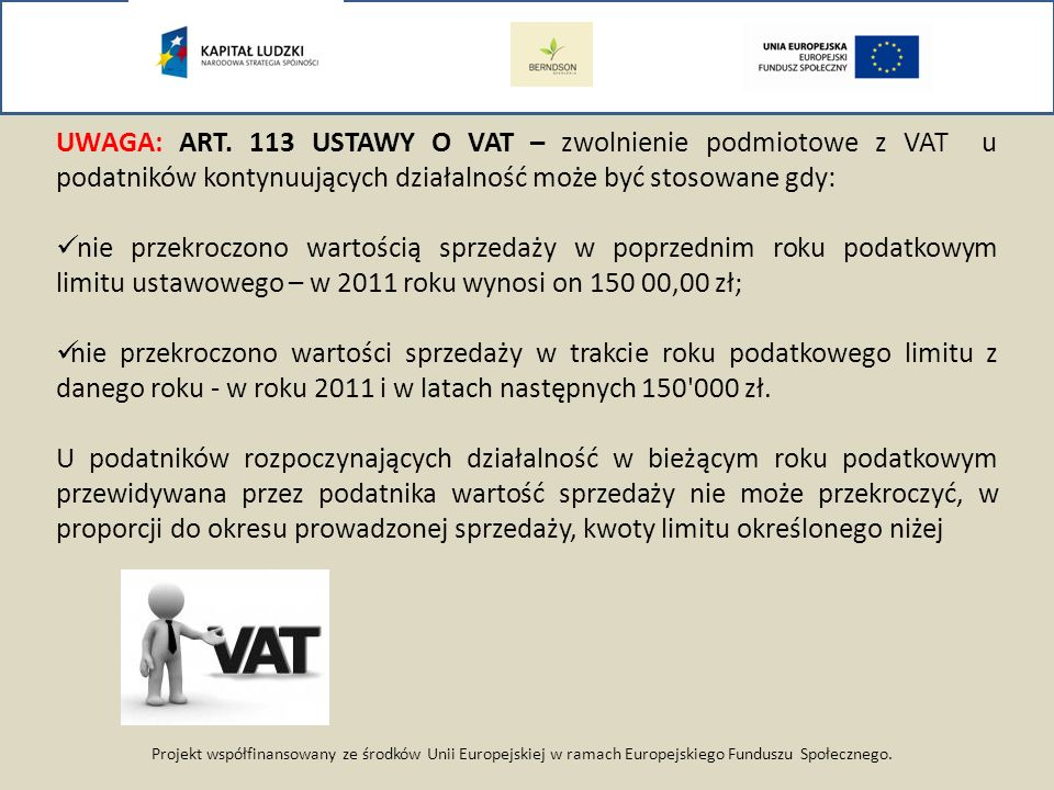 Projekt współfinansowany ze środków Unii Europejskiej w ramach Europejskiego Funduszu Społecznego. UWAGA: ART. 113 USTAWY O VAT – zwolnienie podmiotow