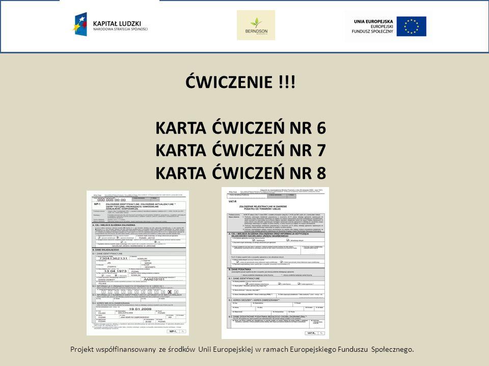Projekt współfinansowany ze środków Unii Europejskiej w ramach Europejskiego Funduszu Społecznego. ĆWICZENIE !!! KARTA ĆWICZEŃ NR 6 KARTA ĆWICZEŃ NR 7