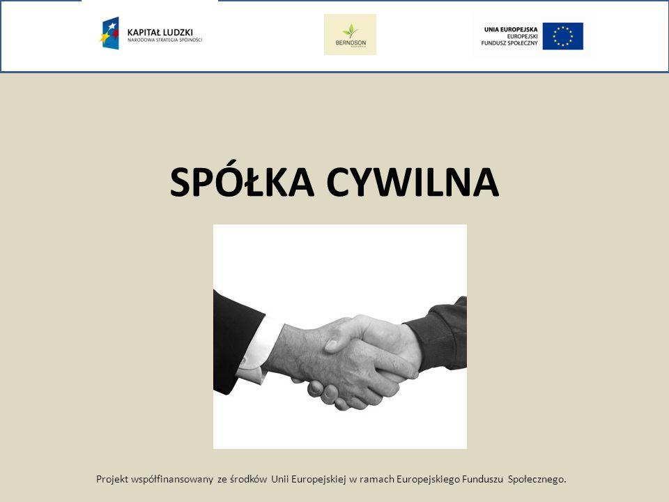 Projekt współfinansowany ze środków Unii Europejskiej w ramach Europejskiego Funduszu Społecznego. SPÓŁKA CYWILNA