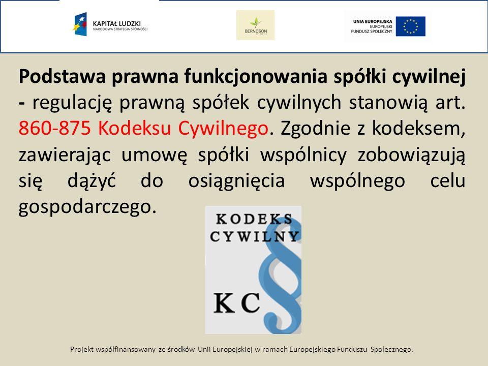 Projekt współfinansowany ze środków Unii Europejskiej w ramach Europejskiego Funduszu Społecznego. Podstawa prawna funkcjonowania spółki cywilnej - re