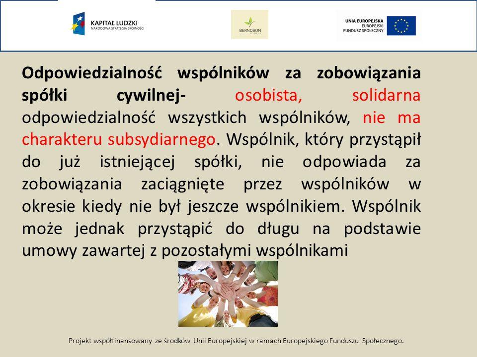 Projekt współfinansowany ze środków Unii Europejskiej w ramach Europejskiego Funduszu Społecznego. Odpowiedzialność wspólników za zobowiązania spółki