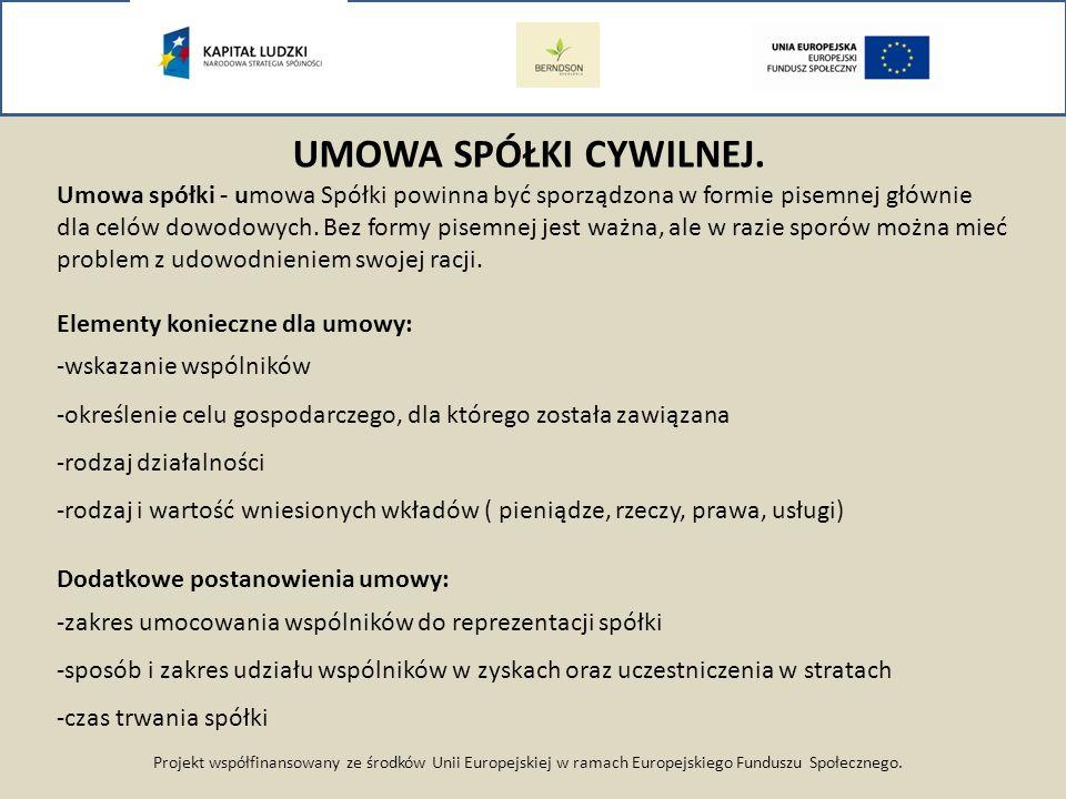 Projekt współfinansowany ze środków Unii Europejskiej w ramach Europejskiego Funduszu Społecznego. UMOWA SPÓŁKI CYWILNEJ. Umowa spółki - umowa Spółki