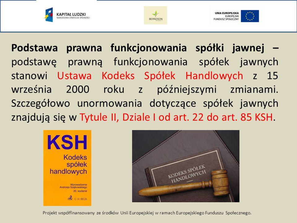 Projekt współfinansowany ze środków Unii Europejskiej w ramach Europejskiego Funduszu Społecznego. Podstawa prawna funkcjonowania spółki jawnej – pods