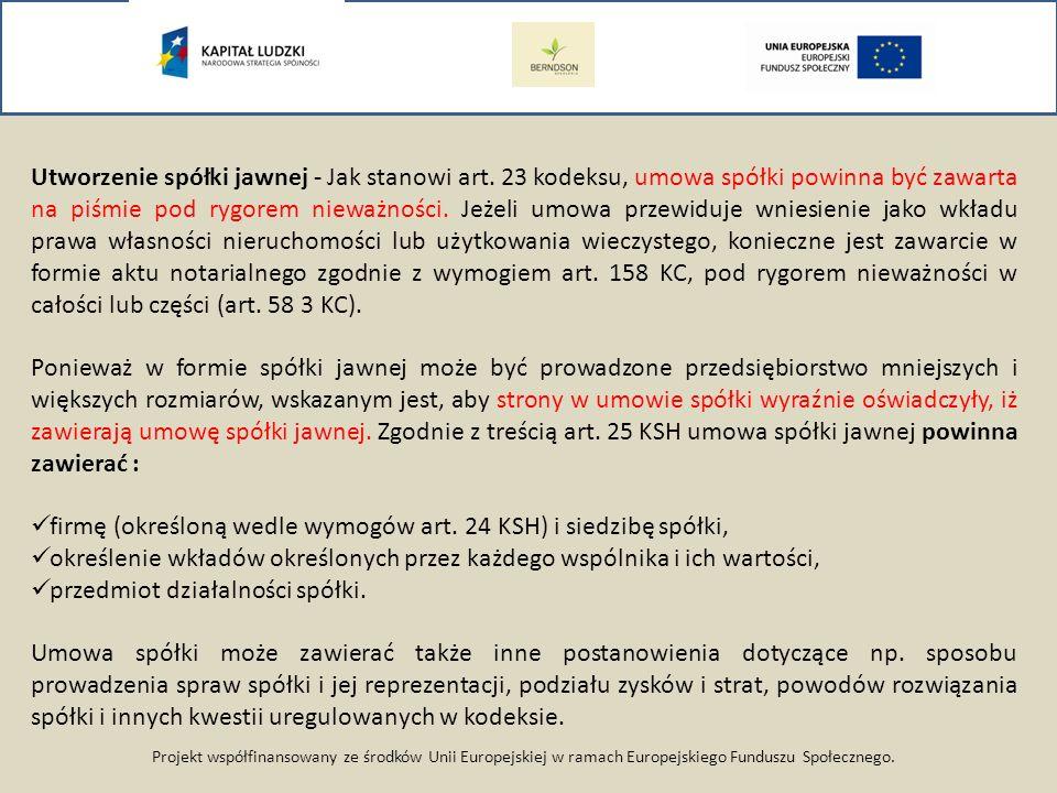 Projekt współfinansowany ze środków Unii Europejskiej w ramach Europejskiego Funduszu Społecznego. Utworzenie spółki jawnej - Jak stanowi art. 23 kode