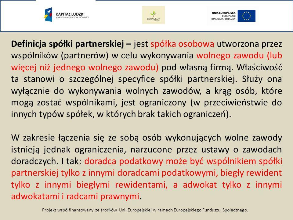 Projekt współfinansowany ze środków Unii Europejskiej w ramach Europejskiego Funduszu Społecznego. Definicja spółki partnerskiej – jest spółka osobowa