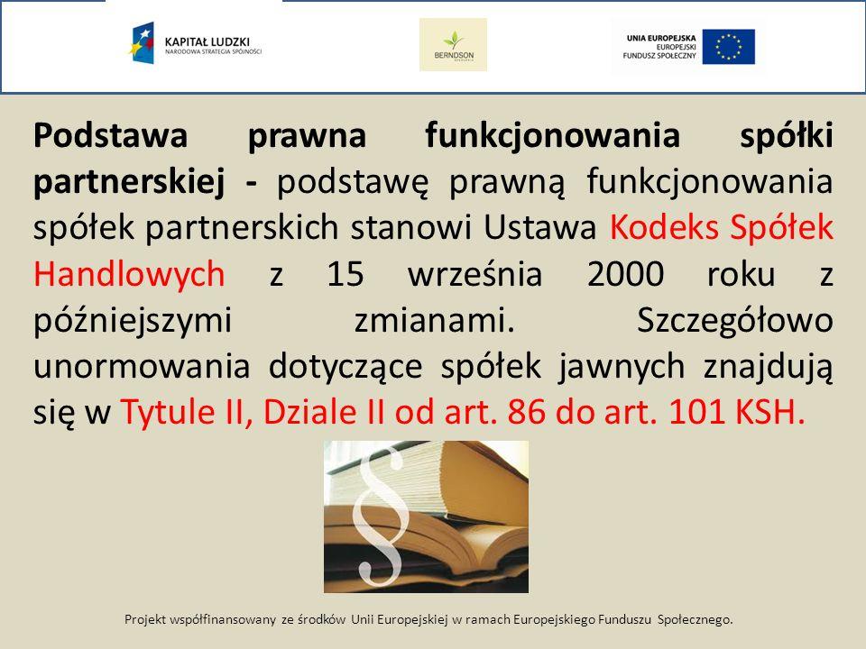 Projekt współfinansowany ze środków Unii Europejskiej w ramach Europejskiego Funduszu Społecznego. Podstawa prawna funkcjonowania spółki partnerskiej