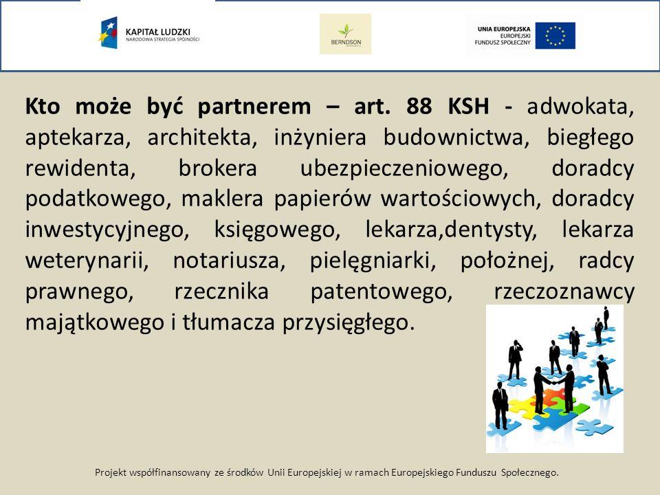 Projekt współfinansowany ze środków Unii Europejskiej w ramach Europejskiego Funduszu Społecznego. Kto może być partnerem – art. 88 KSH - adwokata, ap