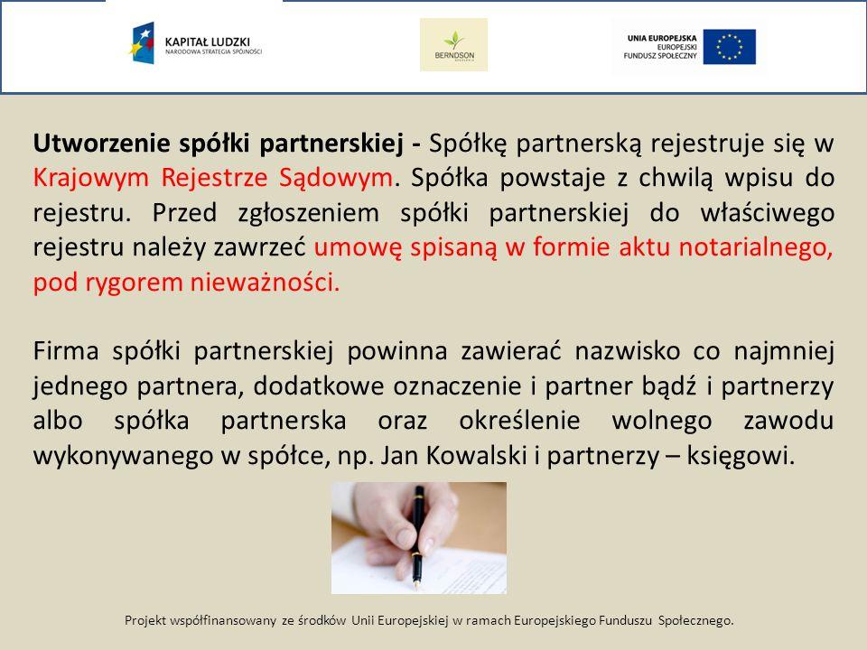 Projekt współfinansowany ze środków Unii Europejskiej w ramach Europejskiego Funduszu Społecznego. Utworzenie spółki partnerskiej - Spółkę partnerską