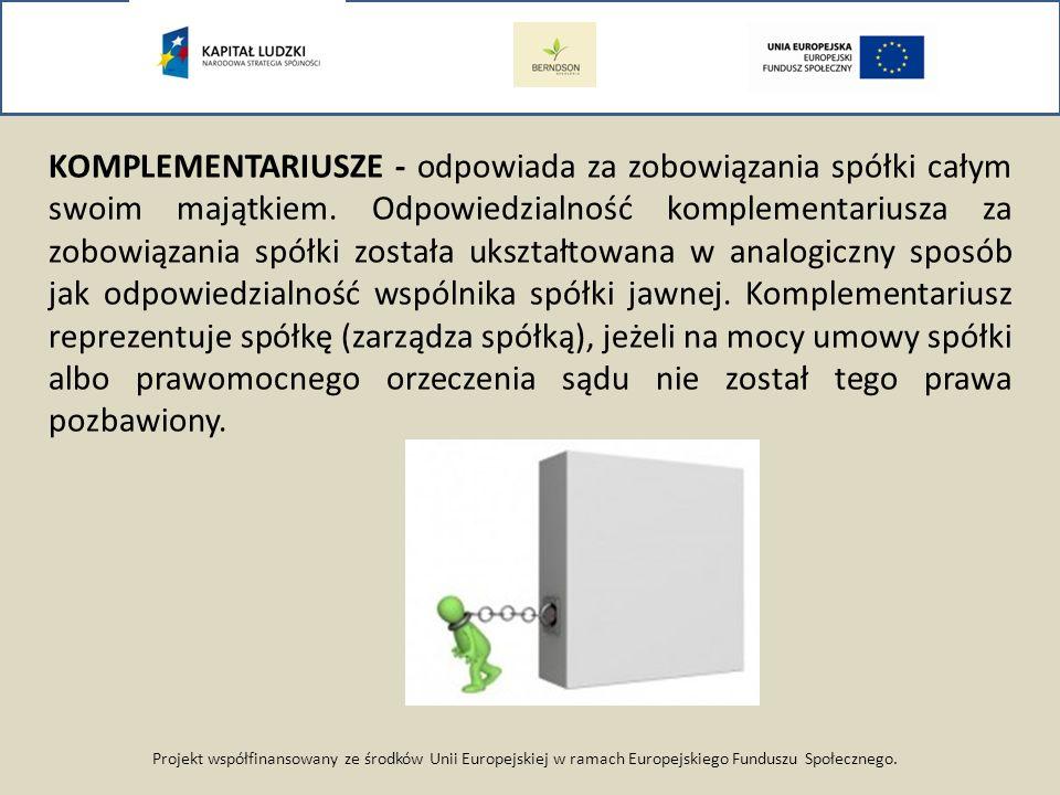 Projekt współfinansowany ze środków Unii Europejskiej w ramach Europejskiego Funduszu Społecznego. KOMPLEMENTARIUSZE - odpowiada za zobowiązania spółk