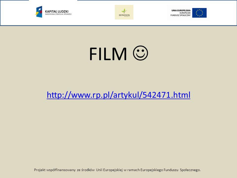 Projekt współfinansowany ze środków Unii Europejskiej w ramach Europejskiego Funduszu Społecznego. FILM http://www.rp.pl/artykul/542471.html