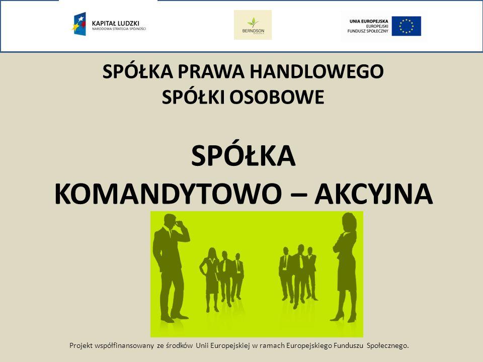 Projekt współfinansowany ze środków Unii Europejskiej w ramach Europejskiego Funduszu Społecznego. SPÓŁKA PRAWA HANDLOWEGO SPÓŁKI OSOBOWE SPÓŁKA KOMAN