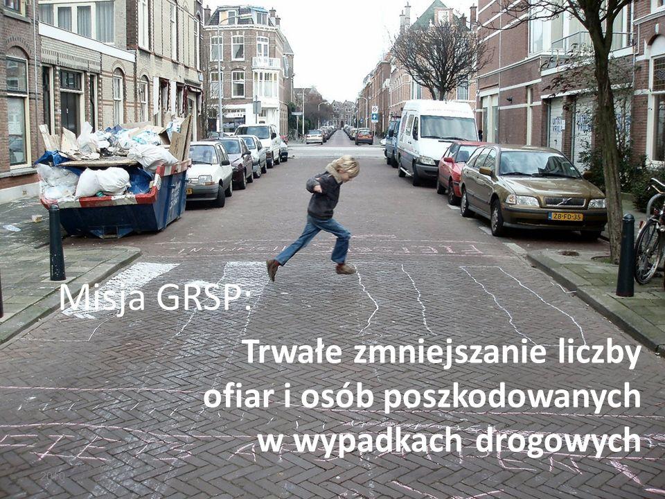 Misja GRSP: 2010 Trwałe zmniejszanie liczby ofiar i osób poszkodowanych w wypadkach drogowych