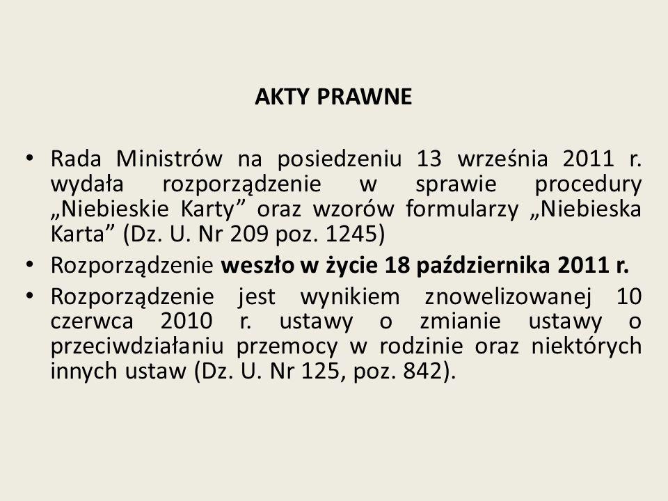 AKTY PRAWNE Rada Ministrów na posiedzeniu 13 września 2011 r. wydała rozporządzenie w sprawie procedury Niebieskie Karty oraz wzorów formularzy Niebie