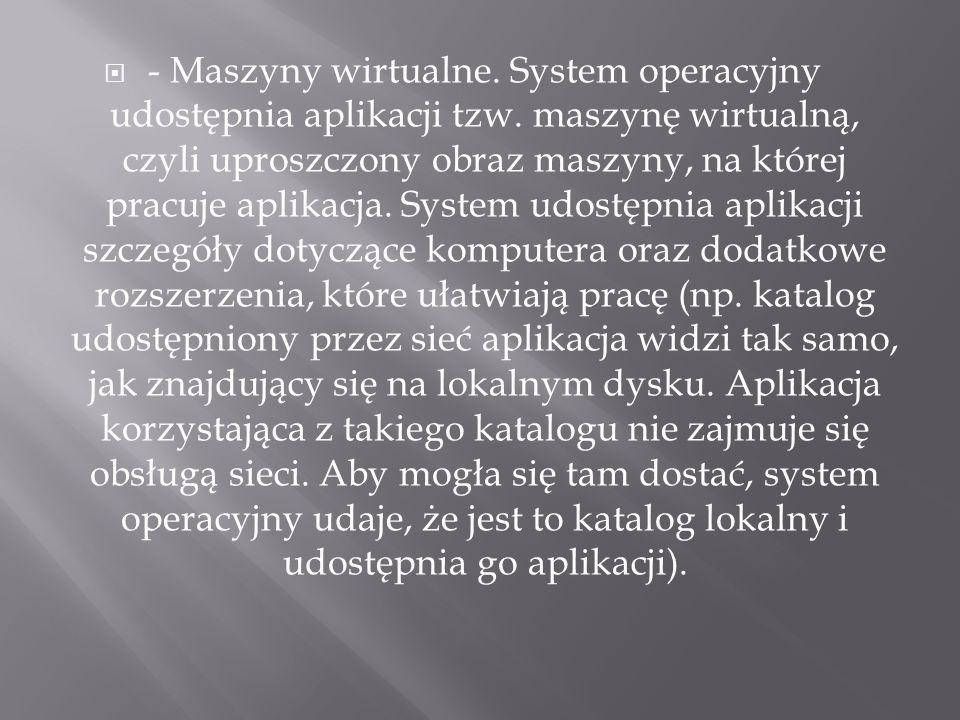 - Maszyny wirtualne. System operacyjny udostępnia aplikacji tzw.
