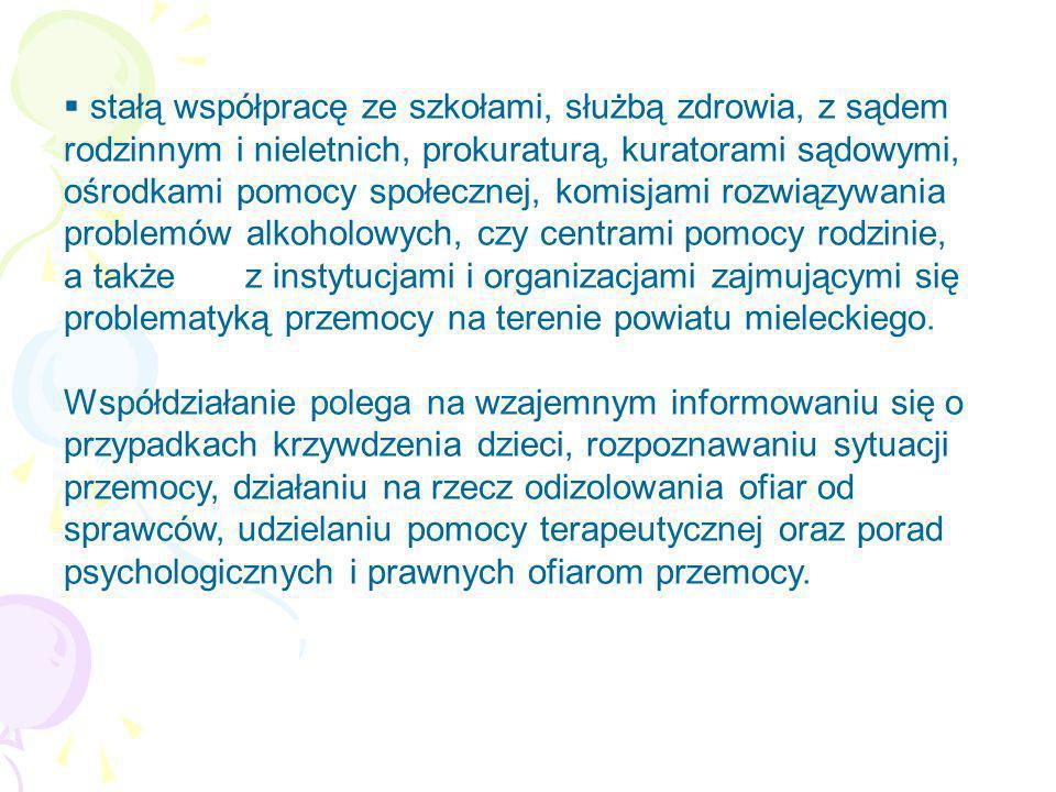 stałą współpracę ze szkołami, służbą zdrowia, z sądem rodzinnym i nieletnich, prokuraturą, kuratorami sądowymi, ośrodkami pomocy społecznej, komisjami
