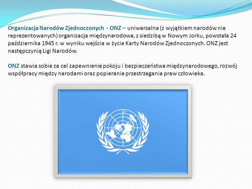 Organizacja Narodów Zjednoczonych - ONZ – uniwersalna (z wyjątkiem narodów nie reprezentowanych) organizacja międzynarodowa, z siedzibą w Nowym Jorku,