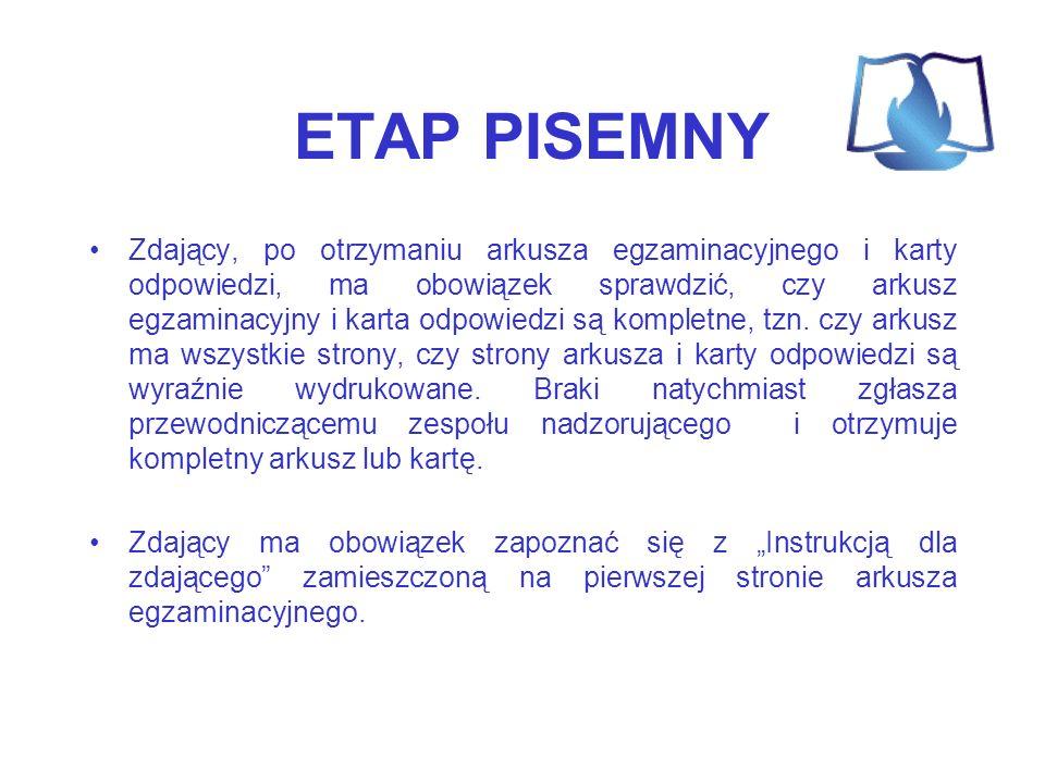 ETAP PISEMNY Zdający, po otrzymaniu arkusza egzaminacyjnego i karty odpowiedzi, ma obowiązek sprawdzić, czy arkusz egzaminacyjny i karta odpowiedzi są