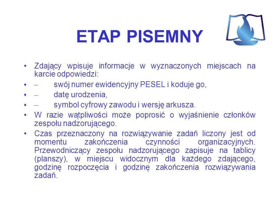 ETAP PISEMNY Zdający wpisuje informacje w wyznaczonych miejscach na karcie odpowiedzi: – swój numer ewidencyjny PESEL i koduje go, – datę urodzenia, –