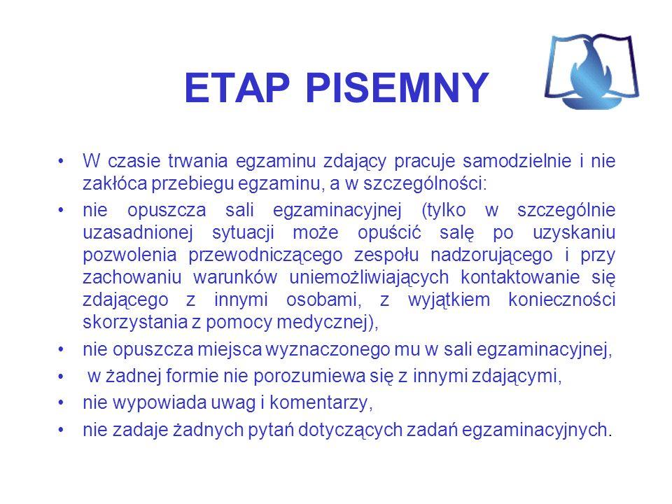 ETAP PISEMNY W czasie trwania egzaminu zdający pracuje samodzielnie i nie zakłóca przebiegu egzaminu, a w szczególności: nie opuszcza sali egzaminacyj