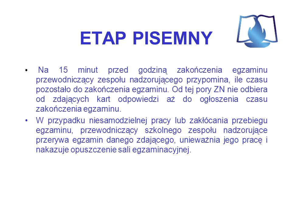 ETAP PISEMNY Na 15 minut przed godziną zakończenia egzaminu przewodniczący zespołu nadzorującego przypomina, ile czasu pozostało do zakończenia egzami