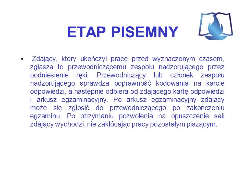 ETAP PISEMNY Zdający, który ukończył pracę przed wyznaczonym czasem, zgłasza to przewodniczącemu zespołu nadzorującego przez podniesienie ręki. Przewo