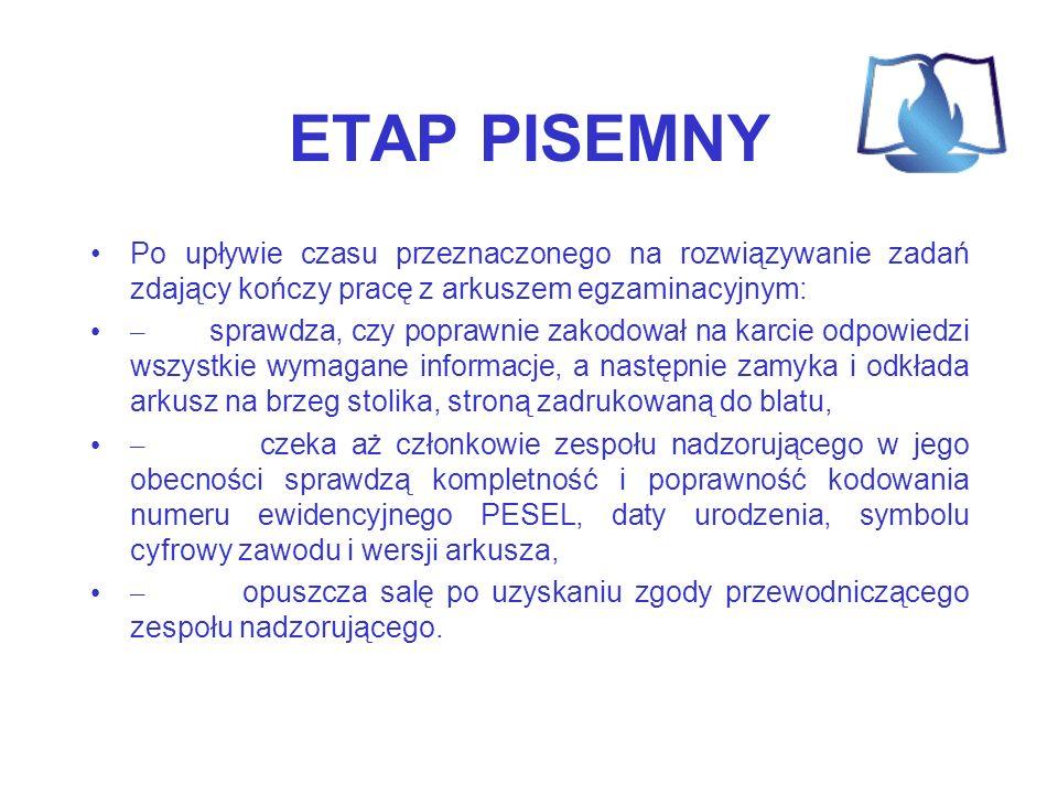 ETAP PISEMNY Po upływie czasu przeznaczonego na rozwiązywanie zadań zdający kończy pracę z arkuszem egzaminacyjnym: – sprawdza, czy poprawnie zakodowa