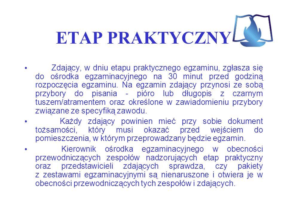 ETAP PRAKTYCZNY Zdający, w dniu etapu praktycznego egzaminu, zgłasza się do ośrodka egzaminacyjnego na 30 minut przed godziną rozpoczęcia egzaminu. Na