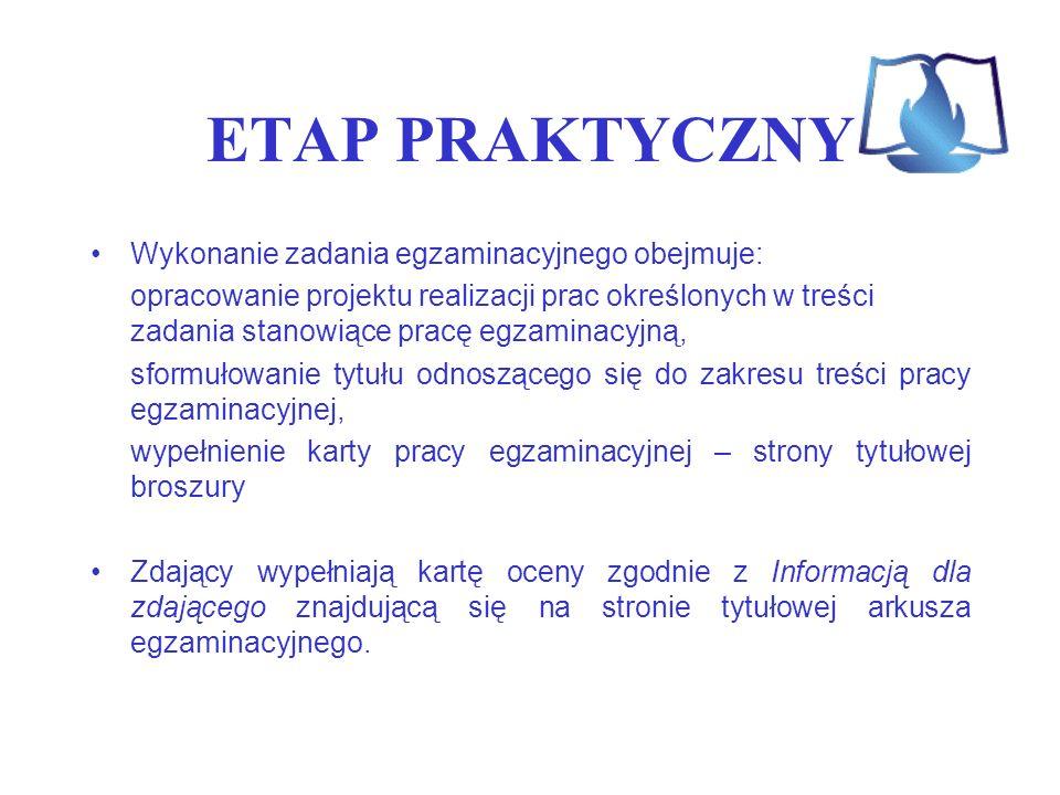 ETAP PRAKTYCZNY Wykonanie zadania egzaminacyjnego obejmuje: opracowanie projektu realizacji prac określonych w treści zadania stanowiące pracę egzamin