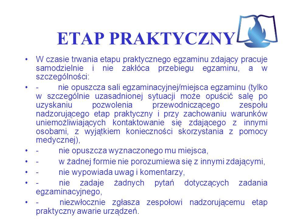 ETAP PRAKTYCZNY W czasie trwania etapu praktycznego egzaminu zdający pracuje samodzielnie i nie zakłóca przebiegu egzaminu, a w szczególności: - nie o