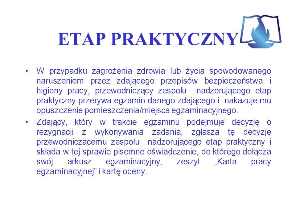 ETAP PRAKTYCZNY W przypadku zagrożenia zdrowia lub życia spowodowanego naruszeniem przez zdającego przepisów bezpieczeństwa i higieny pracy, przewodni