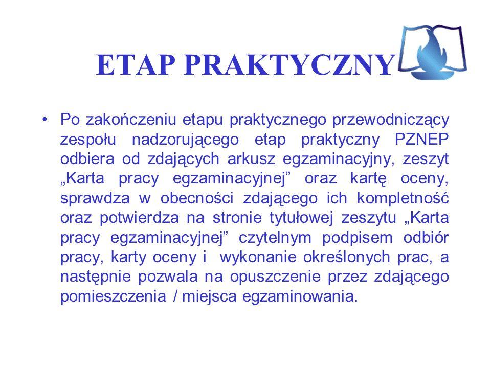 ETAP PRAKTYCZNY Po zakończeniu etapu praktycznego przewodniczący zespołu nadzorującego etap praktyczny PZNEP odbiera od zdających arkusz egzaminacyjny