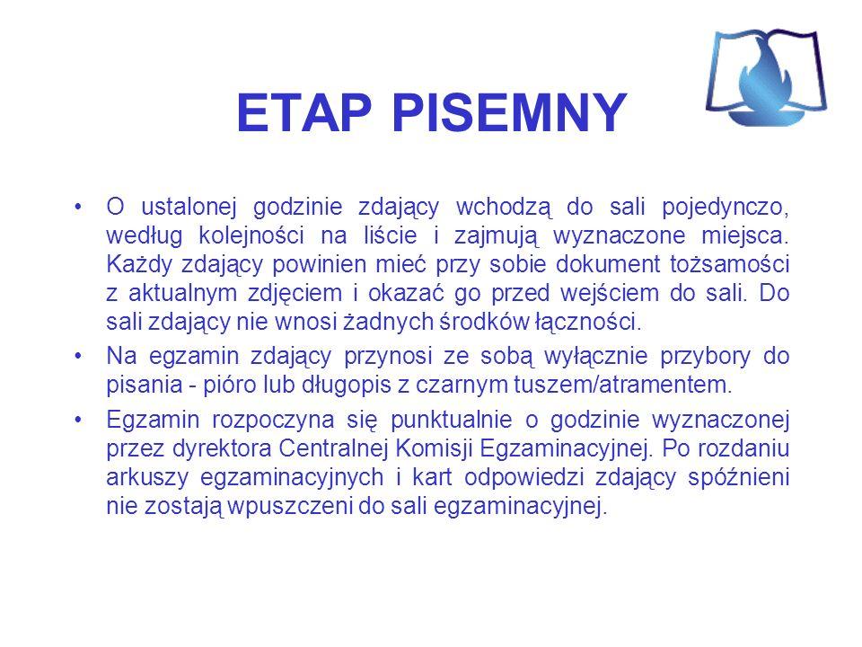 ETAP PISEMNY O ustalonej godzinie zdający wchodzą do sali pojedynczo, według kolejności na liście i zajmują wyznaczone miejsca. Każdy zdający powinien
