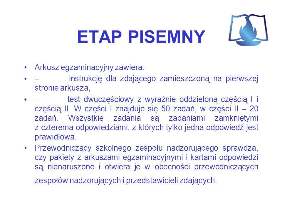ETAP PISEMNY Arkusz egzaminacyjny zawiera: – instrukcję dla zdającego zamieszczoną na pierwszej stronie arkusza, – test dwuczęściowy z wyraźnie oddzie