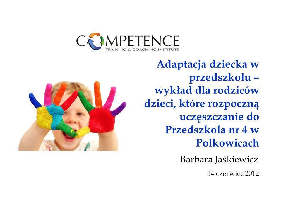 Adaptacja dziecka w przedszkolu – wykład dla rodziców dzieci, które rozpoczną uczęszczanie do Przedszkola nr 4 w Polkowicach Barbara Jaśkiewicz 14 czerwiec 2012