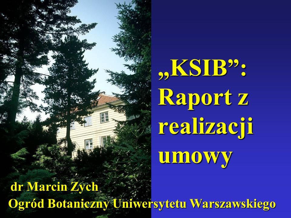 KSIB: Raport z realizacji umowy dr Marcin Zych Ogród Botaniczny Uniwersytetu Warszawskiego