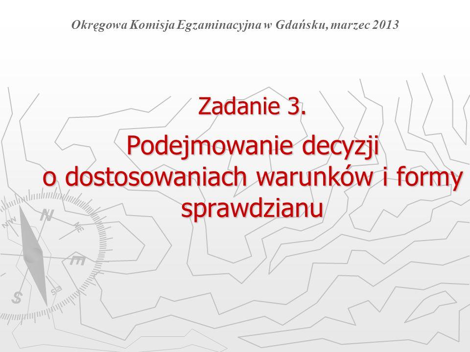 Zadanie 3. Podejmowanie decyzji o dostosowaniach warunków i formy sprawdzianu Okręgowa Komisja Egzaminacyjna w Gdańsku, marzec 2013