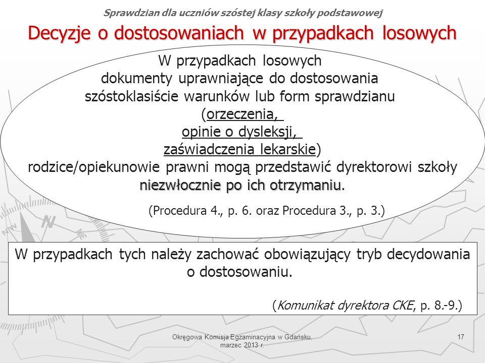 Okręgowa Komisja Egzaminacyjna w Gdańsku, marzec 2013 r. 17 Decyzje o dostosowaniach w przypadkach losowych Sprawdzian dla uczniów szóstej klasy szkoł