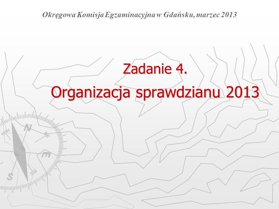Zadanie 4. Organizacja sprawdzianu 2013 Okręgowa Komisja Egzaminacyjna w Gdańsku, marzec 2013