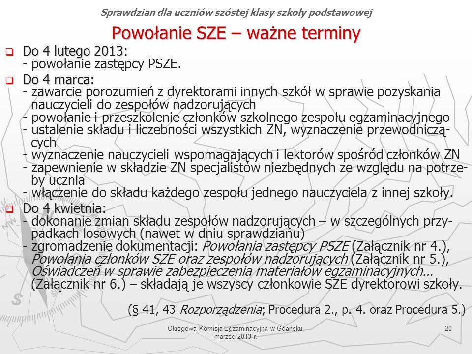 Okręgowa Komisja Egzaminacyjna w Gdańsku, marzec 2013 r. 20 Powołanie SZE – ważne terminy Do 4 lutego 2013: Do 4 lutego 2013: - powołanie zastępcy PSZ