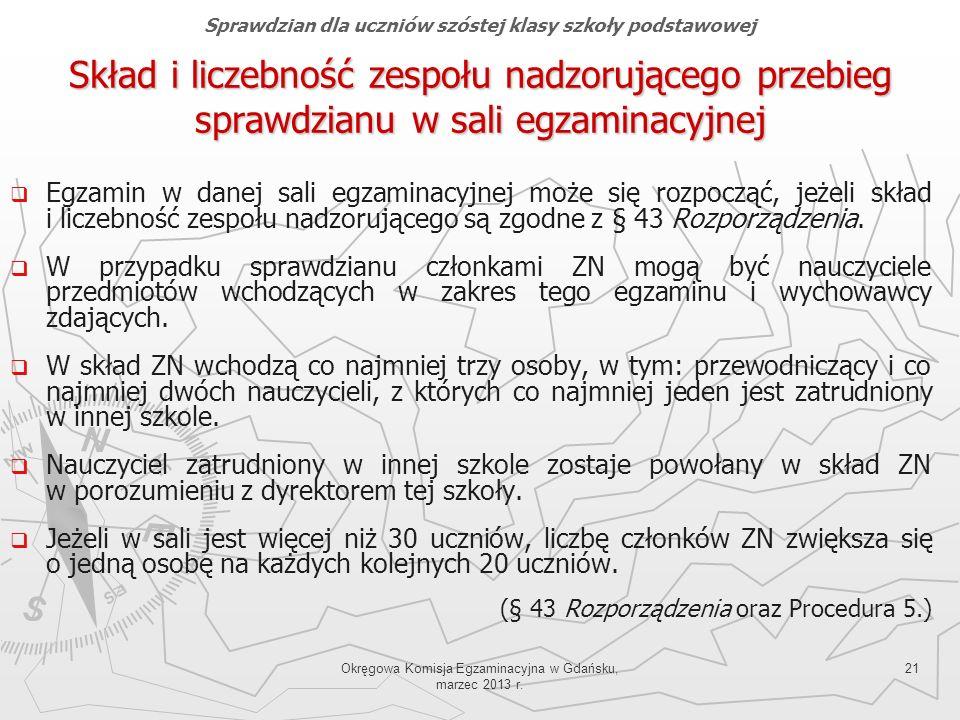 Okręgowa Komisja Egzaminacyjna w Gdańsku, marzec 2013 r. 21 Skład i liczebność zespołu nadzorującego przebieg sprawdzianu w sali egzaminacyjnej Egzami