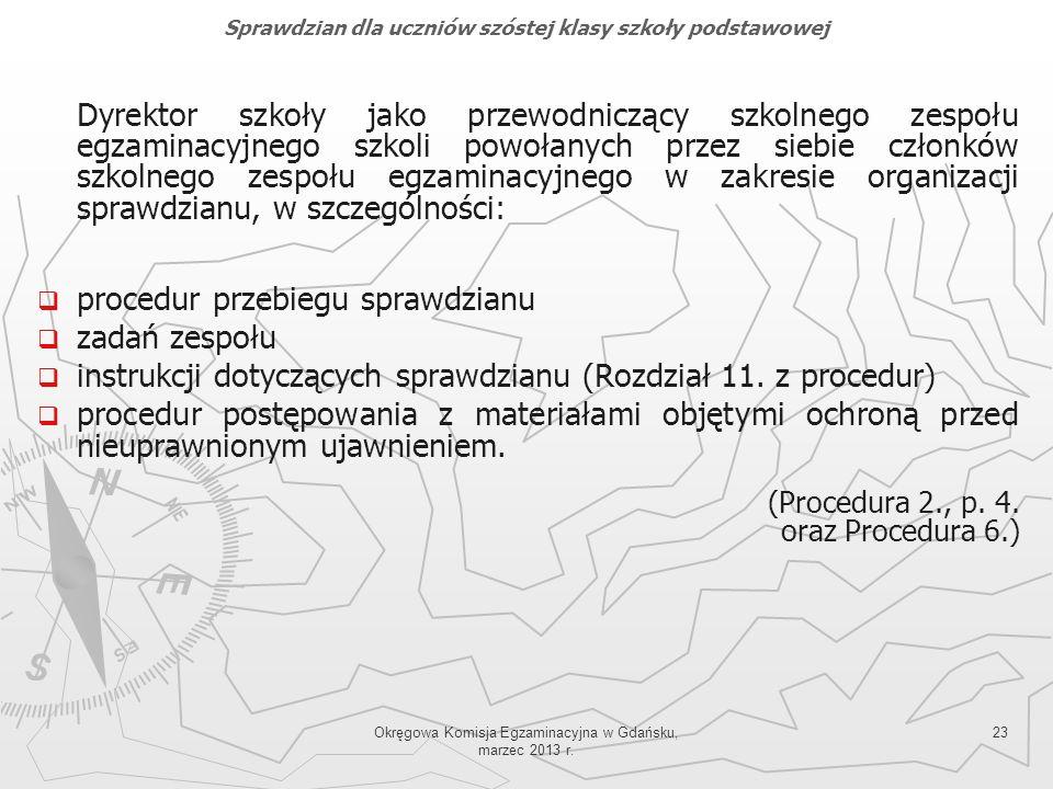 Okręgowa Komisja Egzaminacyjna w Gdańsku, marzec 2013 r. 23 Dyrektor szkoły jako przewodniczący szkolnego zespołu egzaminacyjnego szkoli powołanych pr