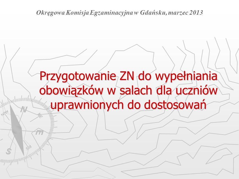 Przygotowanie ZN do wypełniania obowiązków w salach dla uczniów uprawnionych do dostosowań Okręgowa Komisja Egzaminacyjna w Gdańsku, marzec 2013