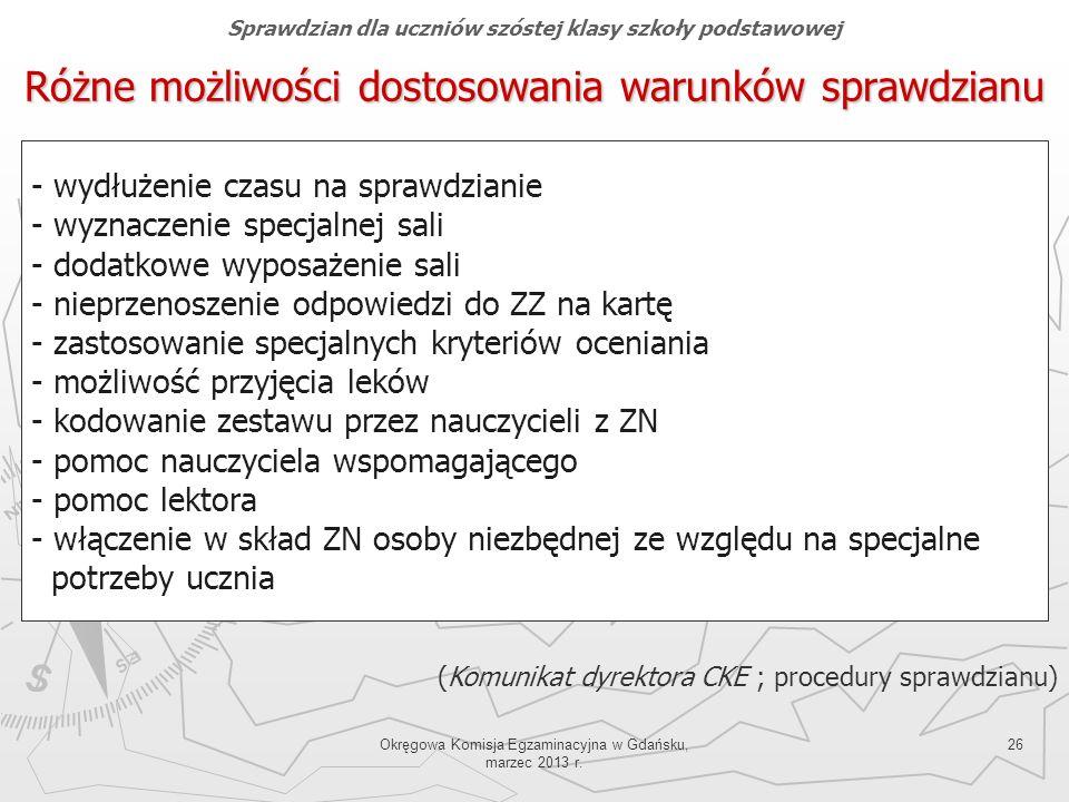 Okręgowa Komisja Egzaminacyjna w Gdańsku, marzec 2013 r. 26 Różne możliwości dostosowania warunków sprawdzianu - wydłużenie czasu na sprawdzianie - wy