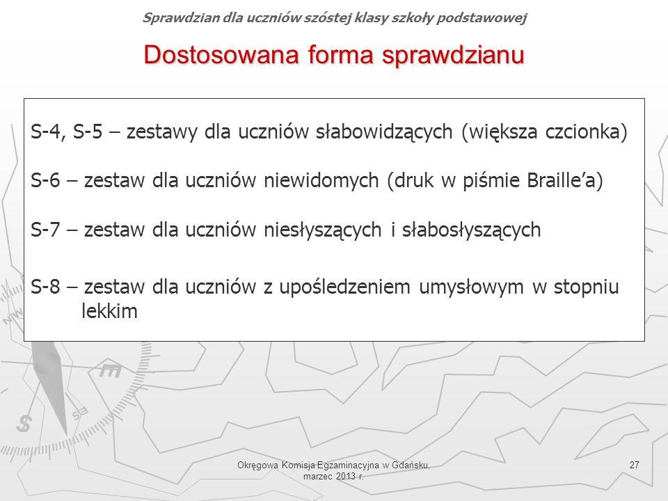 Okręgowa Komisja Egzaminacyjna w Gdańsku, marzec 2013 r. 27 Dostosowana forma sprawdzianu S-4, S-5 – zestawy dla uczniów słabowidzących (większa czcio